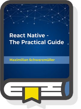 React Native - The Practical Guide by Maximilian Schwarzmüller